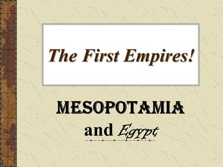 The First Empires! Mesopotamia and Egypt. The Meaning of Empire Empire is the extension of rule by one people over other, different peoples People see.