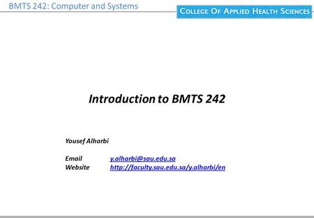 BMTS 242: Computer and Systems Introduction to BMTS 242 Yousef Alharbi  Website