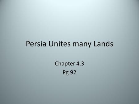 Persia Unites many Lands Chapter 4.3 Pg 92. The Rise of Persia Unlike the Assyrians who used force to control a vast empire, the Persians would use tolerance.