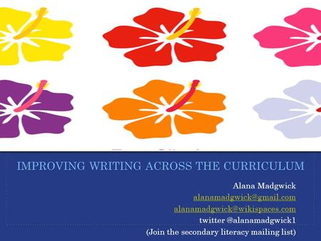 Alana Madgwick (Join the secondary literacy mailing list) IMPROVING WRITING.