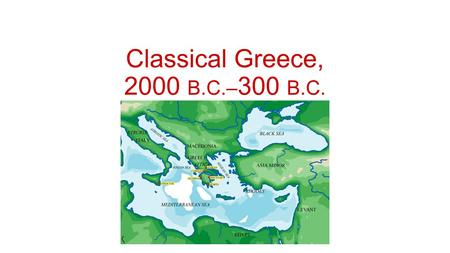 Classical Greece, 2000 B.C.– 300 B.C.. Cultures of the Mountains and the Sea The roots of Greek culture are based on interaction of the Mycenaean, Minoan,