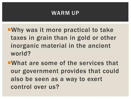  Why was it more practical to take taxes in grain than in gold or other inorganic material in the ancient world?  What are some of the services that.