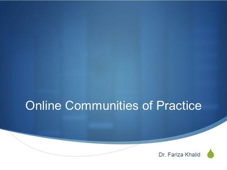 Online Communities of Practice Dr. Fariza Khalid.
