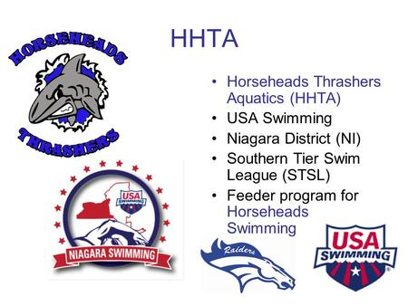 HHTA Horseheads Thrashers Aquatics (HHTA) USA Swimming Niagara District (NI) Southern Tier Swim League (STSL) Feeder program for Horseheads Swimming.