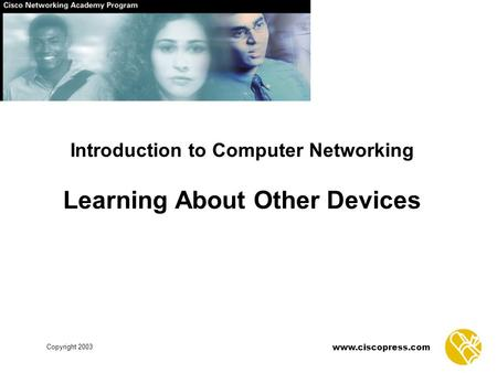 Copyright 2003 www.ciscopress.com Introduction to Computer Networking Learning About Other Devices.