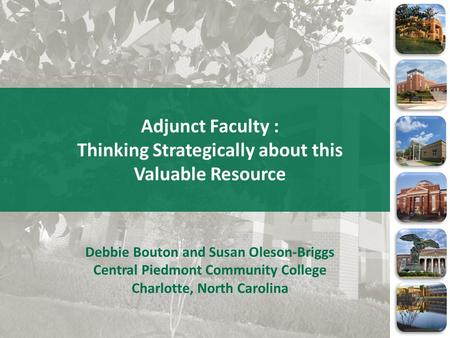 Adjunct Faculty : Thinking Strategically about this Valuable Resource Debbie Bouton and Susan Oleson-Briggs Central Piedmont Community College Charlotte,