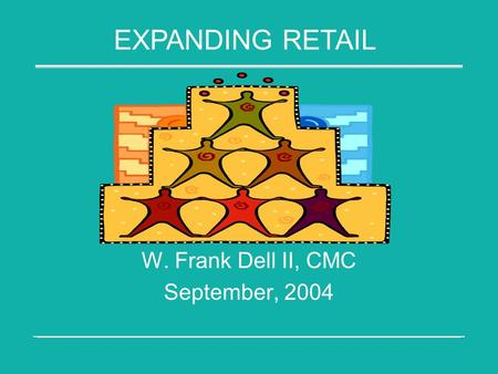 W. Frank Dell II, CMC September, 2004 EXPANDING RETAIL.