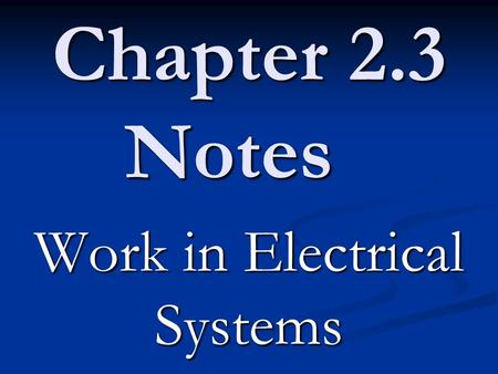 Chapter 2.3 Notes Work in Electrical Systems. A force does work on an object when it moves the object. A force does work on an object when it moves the.