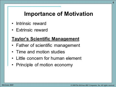 © 2009 The McGraw-Hill Companies, Inc. All rights reserved. 6 McGraw-Hill Intrinsic reward Extrinsic reward Taylor's Scientific Management Father of scientific.