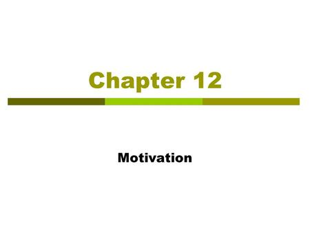 Chapter 12 Motivation. Learning Objectives After reading this chapter, you should be able to:  Differentiate between extrinsic and intrinsic motivation.
