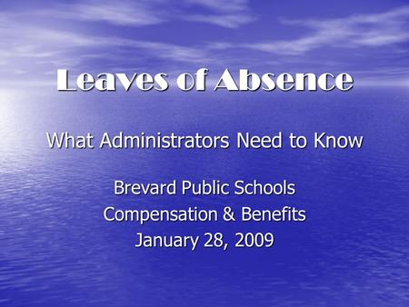 Leaves of Absence What Administrators Need to Know Brevard Public Schools Compensation & Benefits January 28, 2009.