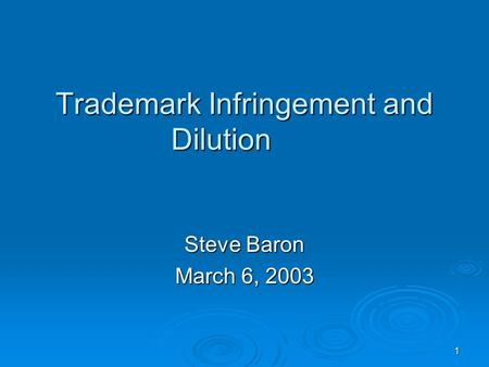 1 Trademark Infringement and Dilution Steve Baron March 6, 2003.