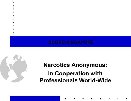 SCORE-SINGAPORE Narcotics Anonymous: In Cooperation with Professionals World-Wide.