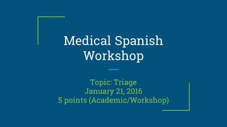 Medical Spanish Workshop Topic: Triage January 21, 2016 5 points (Academic/Workshop)