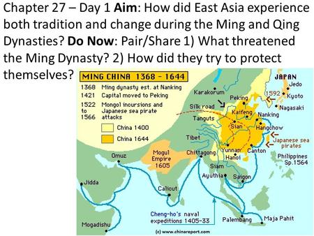 Chapter 27 – Day 1 Aim: How did East Asia experience both tradition and change during the Ming and Qing Dynasties? Do Now: Pair/Share 1) What threatened.