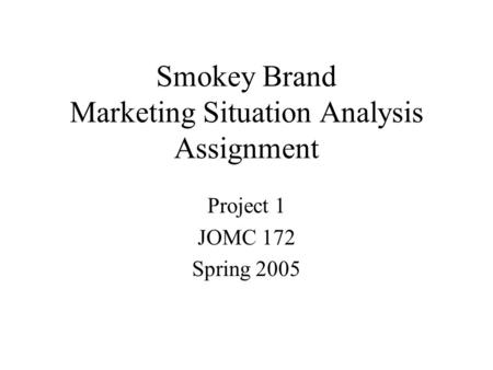 Smokey Brand Marketing Situation Analysis Assignment Project 1 JOMC 172 Spring 2005.