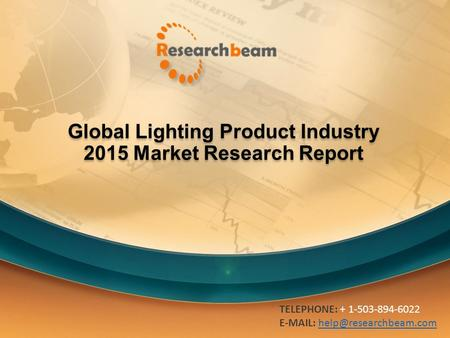 Global Lighting Product Industry 2015 Market Research Report TELEPHONE: + 1-503-894-6022