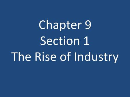 Chapter 9 Section 1 The Rise of Industry. Industrialization Industrial Revolution begins in early 1800s but rapidly expands after Civil War By the early.