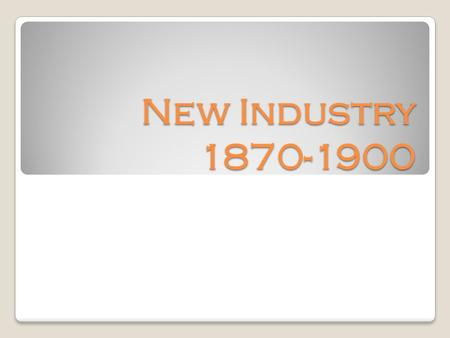 New Industry 1870-1900. Industrial Boom Transformation from a primarily agricultural nation to an industrial nation Result: By the 1920s, the US was the.