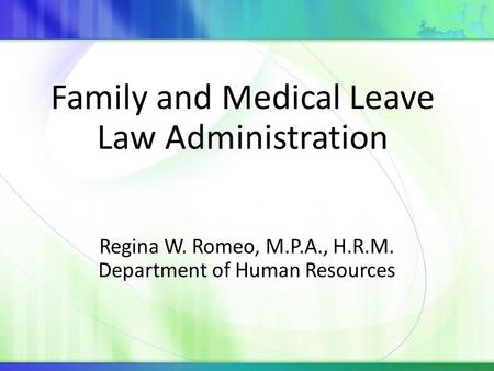 Regina W. Romeo, M.P.A., H.R.M. Department of Human Resources Family and Medical Leave Law Administration.