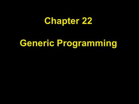 Chapter 22 Generic Programming. Chapter Goals To understand the objective of generic programming To be able to implement generic classes and methods To.