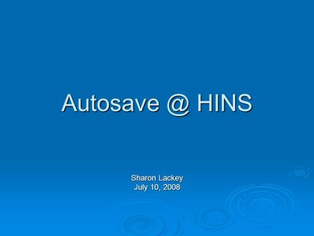 HINS Sharon Lackey July 10, 2008. What is Autosave?  Autosave is an EPICS extension that: Automatically saves settings in an ioc when they.