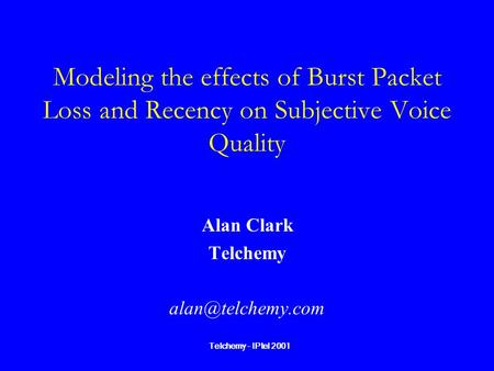 Alan Clark Telchemy alan@telchemy.com Modeling the effects of Burst Packet Loss and Recency on Subjective Voice Quality Alan Clark Telchemy alan@telchemy.com.
