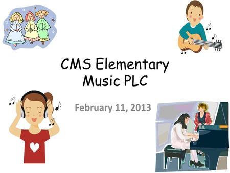 CMS Elementary Music PLC February 11, 2013. 1.Welcome 2.Webinar Agenda 3.Questions & Concerns: 4.New Business: February 11 th : Smart-board Music Lesson.