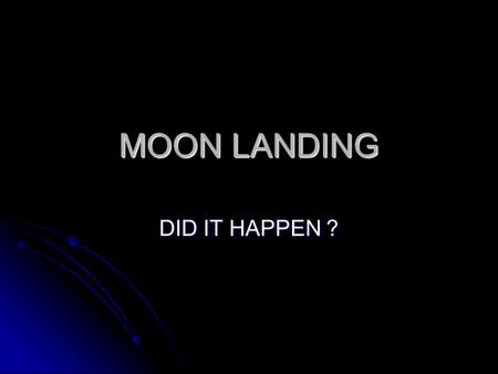 MOON LANDING DID IT HAPPEN ?. WHERE IS THE DUST ? WHERE IS THE DUST ? If the Lander did go to the moon then why was there no dust on the feet ? If the.