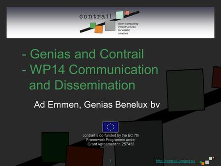 1 - Genias and Contrail - WP14 Communication and Dissemination Ad Emmen, Genias Benelux bv contrail is co-funded by the EC 7th Framework Programme under.