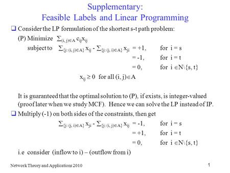 Supplementary: Feasible Labels and Linear Programming  Consider the LP formulation of the shortest s-t path problem: (P) Minimize  (i, j)  A c ij x.