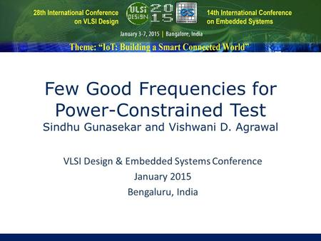 VLSI Design & Embedded Systems Conference January 2015 Bengaluru, India Few Good Frequencies for Power-Constrained Test Sindhu Gunasekar and Vishwani D.