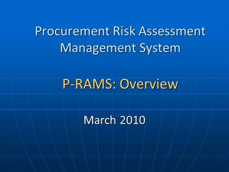 Procurement Risk Assessment Management System P-RAMS: Overview March 2010.