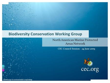 North American Marine Protected Areas Network Commission for environmental cooperation Biodiversity Conservation Working Group CEC Council Session - 24.