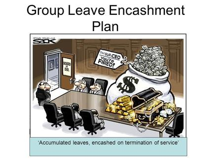 Group Leave Encashment Plan 'Accumulated leaves, encashed on termination of service'