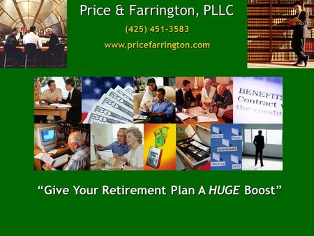 """Give Your Retirement Plan A HUGE Boost"" Price & Farrington, PLLC (425) 451-3583 www.pricefarrington.com."