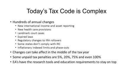 Today's Tax Code is Complex Hundreds of annual changes New international income and asset reporting New health care provisions Landmark court cases Expired.