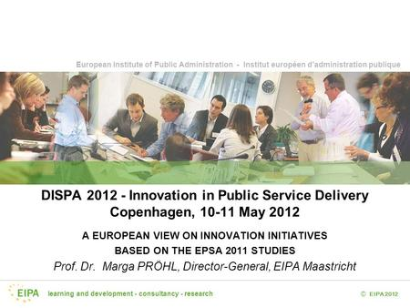 Learning and development - consultancy - research EIPA 2012 © European Institute of Public Administration - Institut européen d'administration publique.