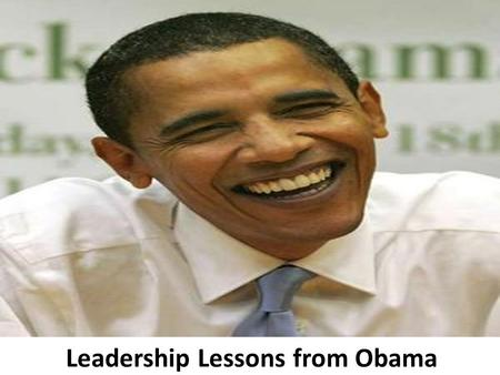 Leadership Lessons from Obama. Be Comfortable in your Own Skin.