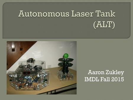 Aaron Zukley IMDL Fall 2015.  Behaviors Search for Target Tower  Obstacle Avoidance  Front Ultrasonics and IRs running fuzzy logic Tower Targeting.