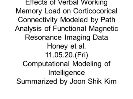 Effects of Verbal Working Memory Load on Corticocorical Connectivity Modeled by Path Analysis of Functional Magnetic Resonance Imaging Data Honey et al.