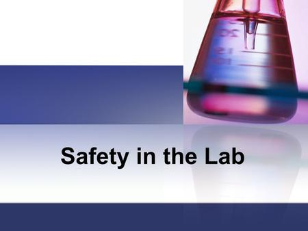 Safety in the Lab Emergency Evacuation Instructions Please make sure that all Bunsen burners are off and gas valves are turned closed. Once a person.