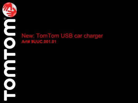New: TomTom USB car charger Art# 9UUC.001.01. Charges devices with high power requirements (like PND's) faster than standard car chargers USB port allows.