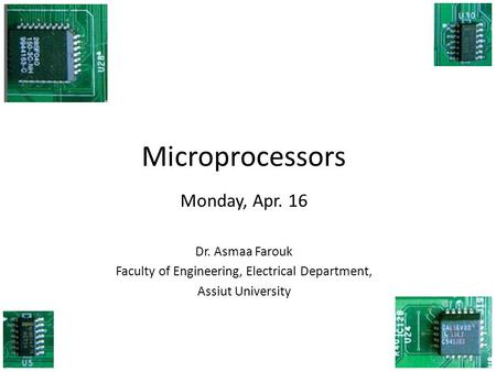 Microprocessors Monday, Apr. 16 Dr. Asmaa Farouk Faculty of Engineering, Electrical Department, Assiut University.
