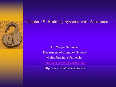 Chapter 19: Building Systems with Assurance Dr. Wayne Summers Department of Computer Science Columbus State University