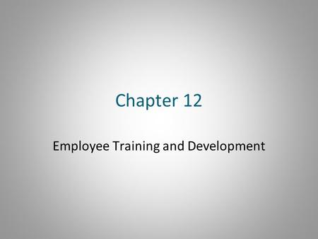 Chapter 12 Employee Training and Development. Objectives After reading and studying this chapter, you should be able to: –List the goals of an orientation.