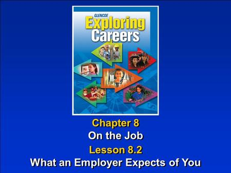Chapter 8 On the Job Chapter 8 On the Job Lesson 8.2 What an Employer Expects of You Lesson 8.2 What an Employer Expects of You.