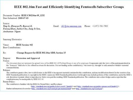 IEEE 802.16m Fast and Efficiently Identifying Femtocells Subscriber Groups Document Number: IEEE C80216m-09_1232 Date Submitted: 2009-07-03 Source: Ying.