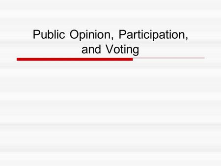 Public Opinion, Participation, and Voting. What is significant about public opinion and polling?