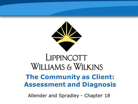 The Community as Client: Assessment and Diagnosis Allender and Spradley - Chapter 18.